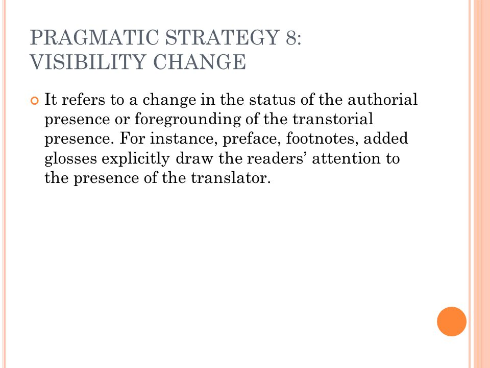 PRAGMATIC STRATEGY 8: VISIBILITY CHANGE It refers to a change in the status of the authorial presence or foregrounding of the transtorial presence. Fo