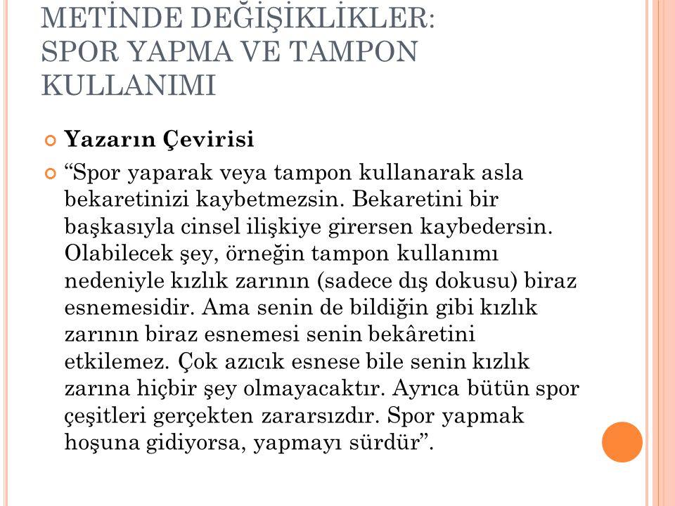 """METİNDE DEĞİŞİKLİKLER: SPOR YAPMA VE TAMPON KULLANIMI Yazarın Çevirisi """"Spor yaparak veya tampon kullanarak asla bekaretinizi kaybetmezsin. Bekaretini"""