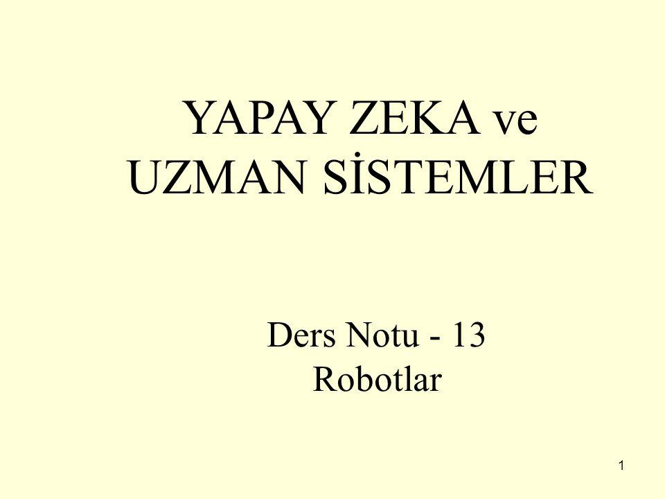 1 YAPAY ZEKA ve UZMAN SİSTEMLER Ders Notu - 13 Robotlar