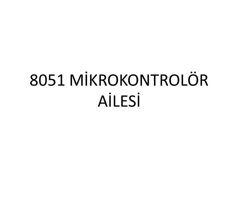 Mikroişlemciler Mikroişlemciler, sayısal bilgileri adres ve veri yolu ile alan, bu bilgileri bir hafıza biriminde saklanmış program komutlarına uygun olarak işleyen ve elde edilen sonuçları sayısal çıktıya dönüştüren mantık devreleridir.