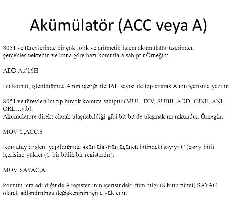 Akümülatör (ACC veya A) 8051 ve türevlerinde bir çok lojik ve aritmetik işlem akümülatör üzerinden gerçekleşmektedir ve buna göre bazı komutlara sahip
