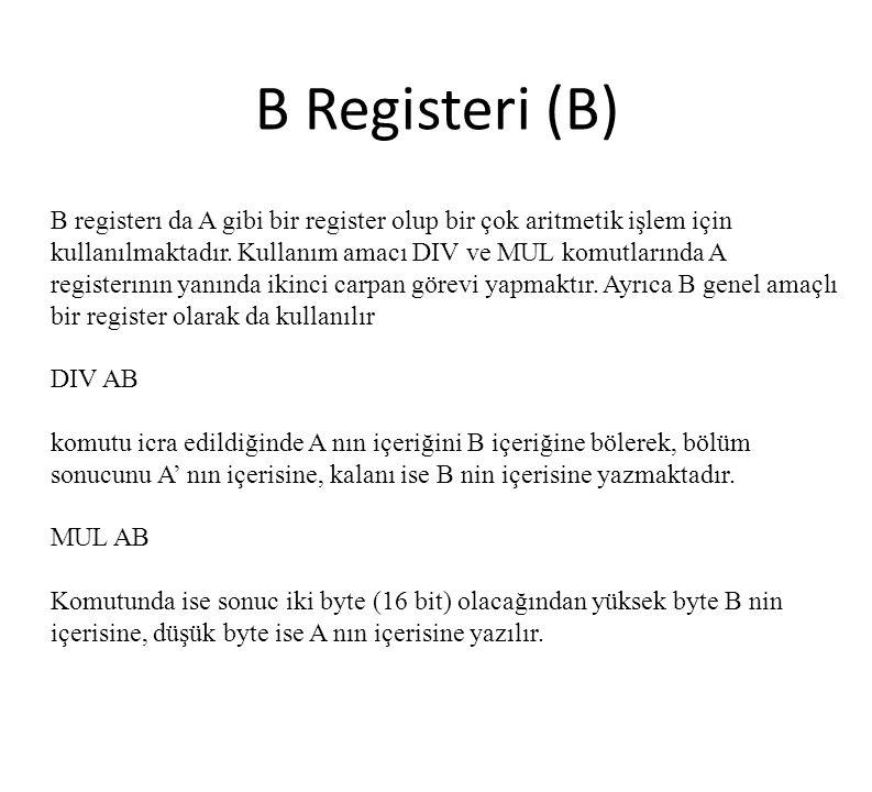 B Registeri (B) B registerı da A gibi bir register olup bir çok aritmetik işlem için kullanılmaktadır. Kullanım amacı DIV ve MUL komutlarında A regist