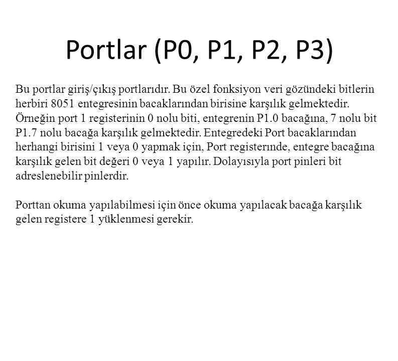 Portlar (P0, P1, P2, P3) Bu portlar giriş/çıkış portlarıdır. Bu özel fonksiyon veri gözündeki bitlerin herbiri 8051 entegresinin bacaklarından birisin