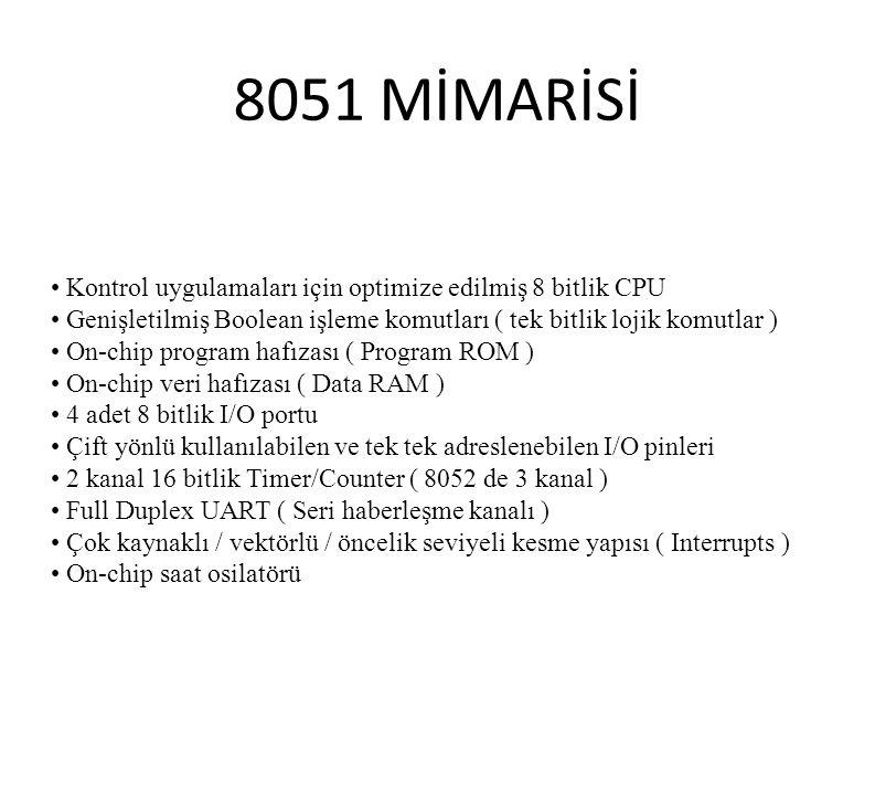 8051 MİMARİSİ Kontrol uygulamaları için optimize edilmiş 8 bitlik CPU Genişletilmiş Boolean işleme komutları ( tek bitlik lojik komutlar ) On-chip pro