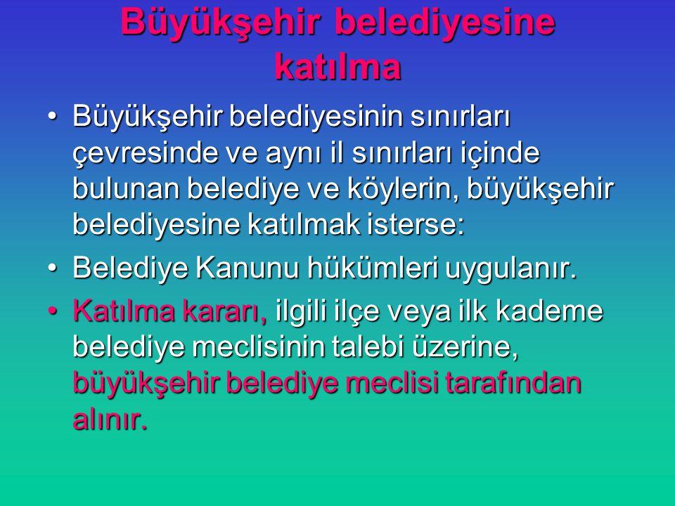 Büyükşehir belediyesine katılma Büyükşehir belediyesinin sınırları çevresinde ve aynı il sınırları içinde bulunan belediye ve köylerin, büyükşehir bel
