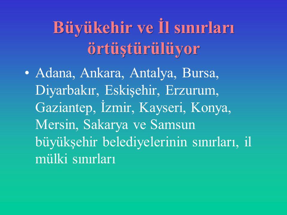 Büyükehir ve İl sınırları örtüştürülüyor Adana, Ankara, Antalya, Bursa, Diyarbakır, Eskişehir, Erzurum, Gaziantep, İzmir, Kayseri, Konya, Mersin, Sakarya ve Samsun büyükşehir belediyelerinin sınırları, il mülki sınırları