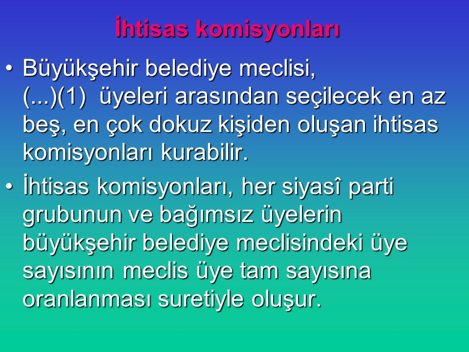İhtisas komisyonları Büyükşehir belediye meclisi, (...)(1) üyeleri arasından seçilecek en az beş, en çok dokuz kişiden oluşan ihtisas komisyonları kur
