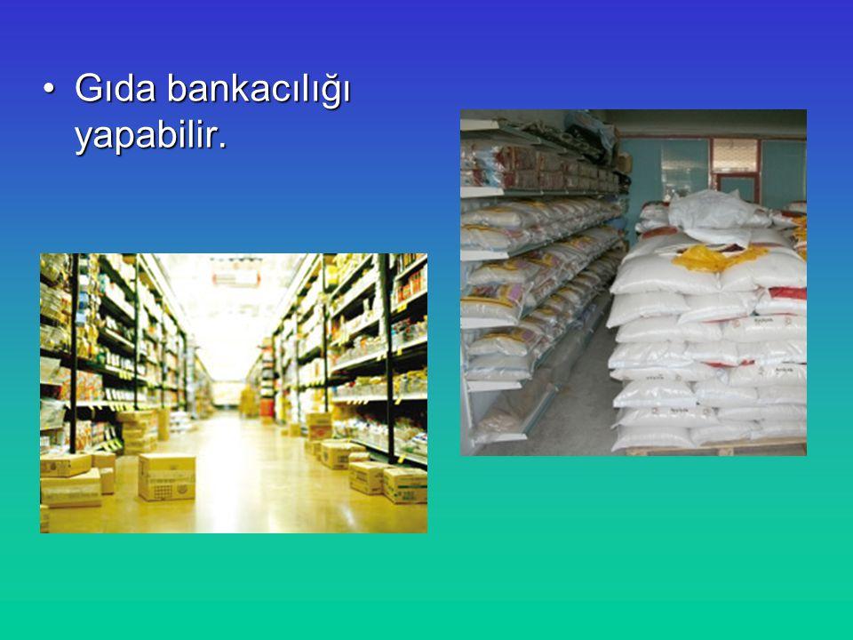Gıda bankacılığı yapabilir.Gıda bankacılığı yapabilir.