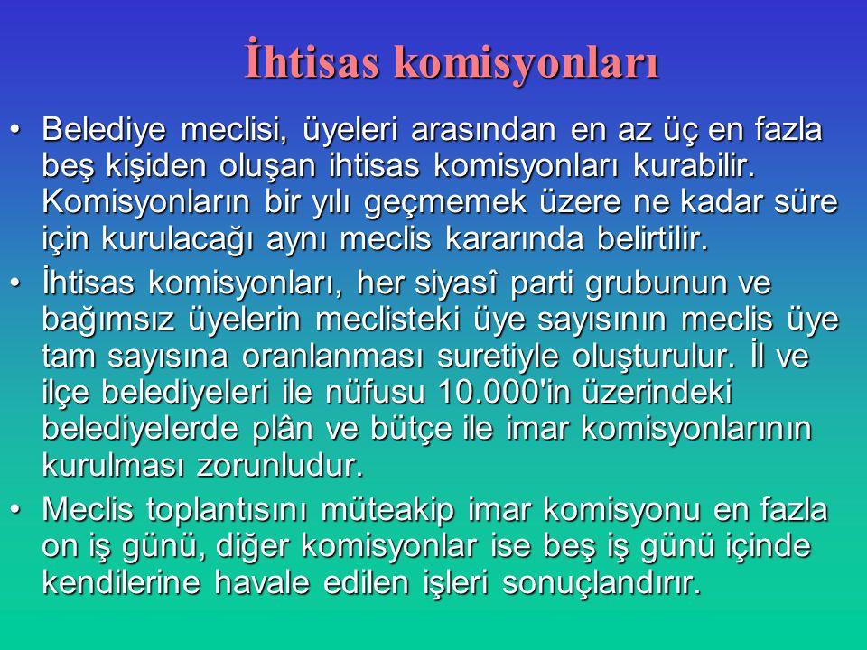 İhtisas komisyonları Belediye meclisi, üyeleri arasından en az üç en fazla beş kişiden oluşan ihtisas komisyonları kurabilir.