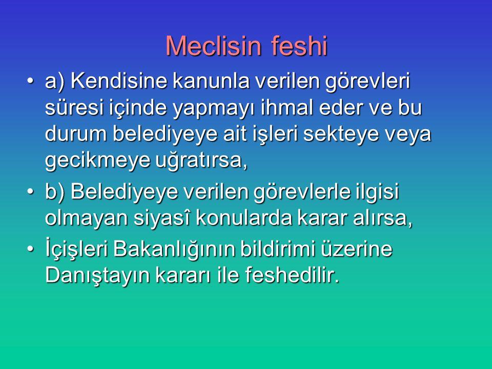 Meclisin feshi a) Kendisine kanunla verilen görevleri süresi içinde yapmayı ihmal eder ve bu durum belediyeye ait işleri sekteye veya gecikmeye uğratı