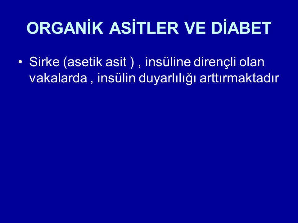 ORGANİK ASİTLER VE DİABET Sirke (asetik asit ), insüline dirençli olan vakalarda, insülin duyarlılığı arttırmaktadır