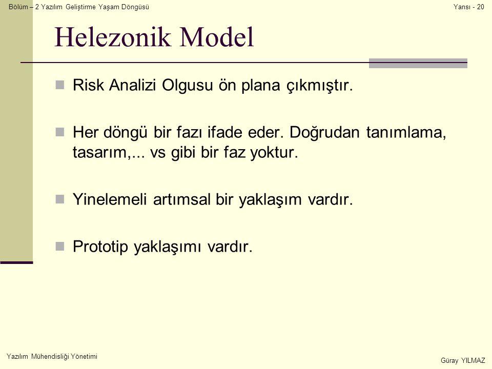 Bölüm – 2 Yazılım Geliştirme Yaşam Döngüsü Yazılım Mühendisliği Yönetimi Güray YILMAZ Yansı - 20 Helezonik Model Risk Analizi Olgusu ön plana çıkmıştır.