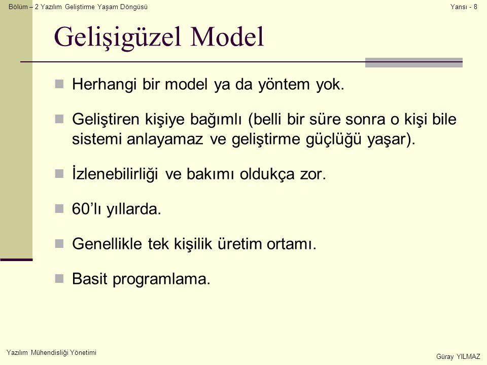 Bölüm – 2 Yazılım Geliştirme Yaşam Döngüsü Yazılım Mühendisliği Yönetimi Güray YILMAZ Yansı - 8 Gelişigüzel Model Herhangi bir model ya da yöntem yok.