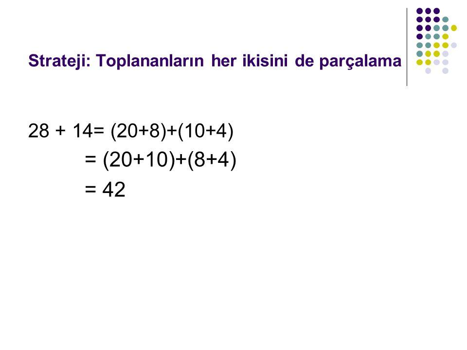 Strateji: Toplananların her ikisini de parçalama 28 + 14= (20+8)+(10+4) = (20+10)+(8+4) = 42