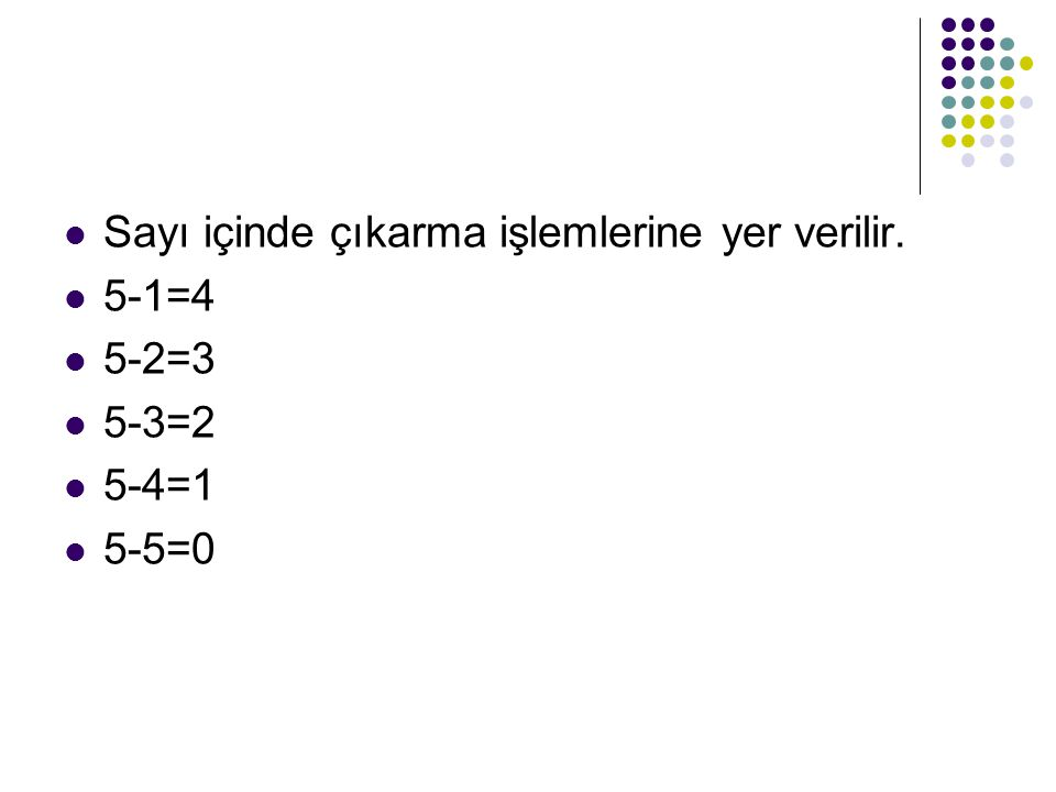 Sayı içinde çıkarma işlemlerine yer verilir. 5-1=4 5-2=3 5-3=2 5-4=1 5-5=0