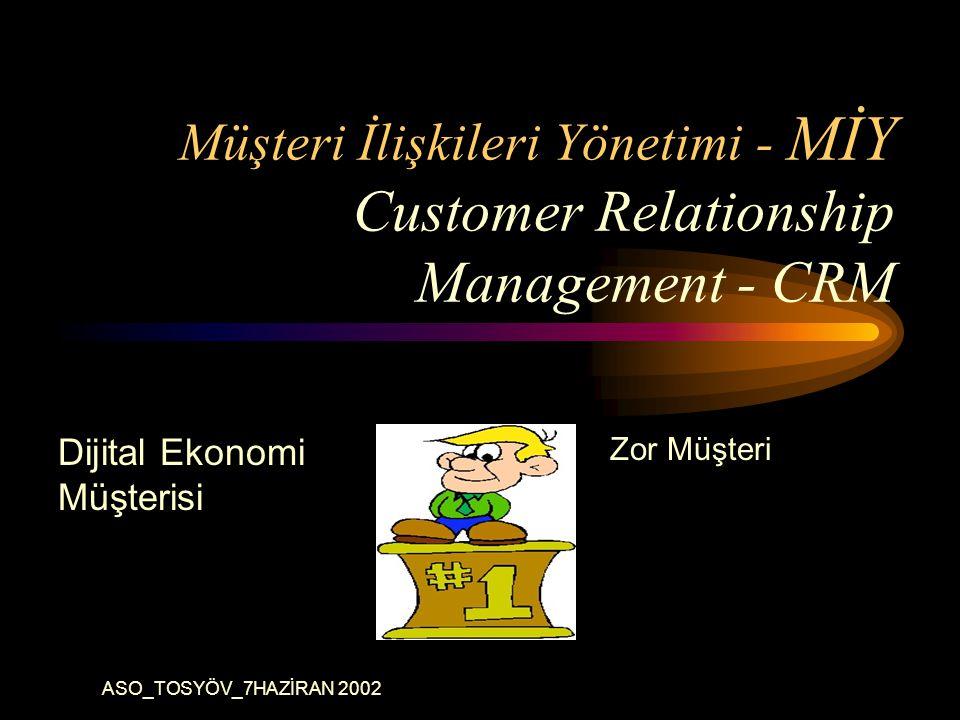 ASO_TOSYÖV_7HAZİRAN 2002 Müşteri İlişkileri Yönetimi - MİY Customer Relationship Management - CRM Dijital Ekonomi Müşterisi Zor Müşteri