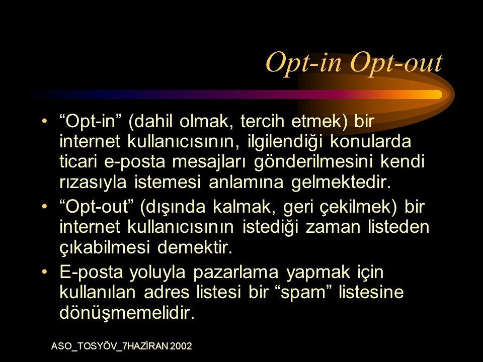 ASO_TOSYÖV_7HAZİRAN 2002 Opt-in Opt-out Opt-in (dahil olmak, tercih etmek) bir internet kullanıcısının, ilgilendiği konularda ticari e-posta mesajları gönderilmesini kendi rızasıyla istemesi anlamına gelmektedir.