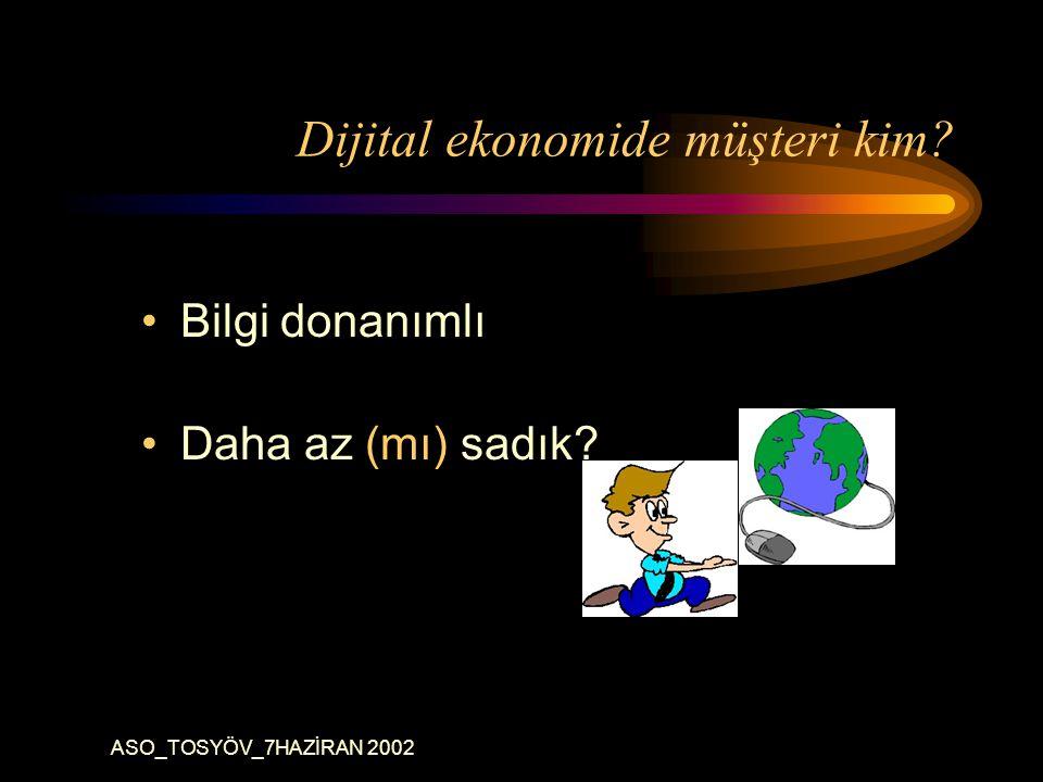 ASO_TOSYÖV_7HAZİRAN 2002 Dijital ekonomide müşteri kim Bilgi donanımlı Daha az (mı) sadık