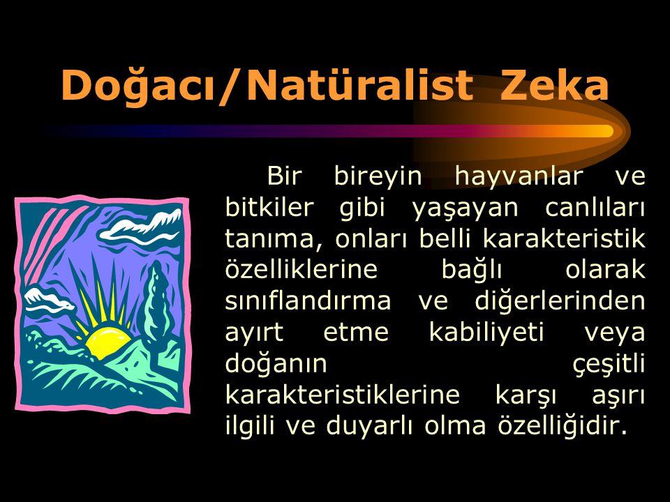 Doğacı/Natüralist Zeka Bir bireyin hayvanlar ve bitkiler gibi yaşayan canlıları tanıma, onları belli karakteristik özelliklerine bağlı olarak sınıflan