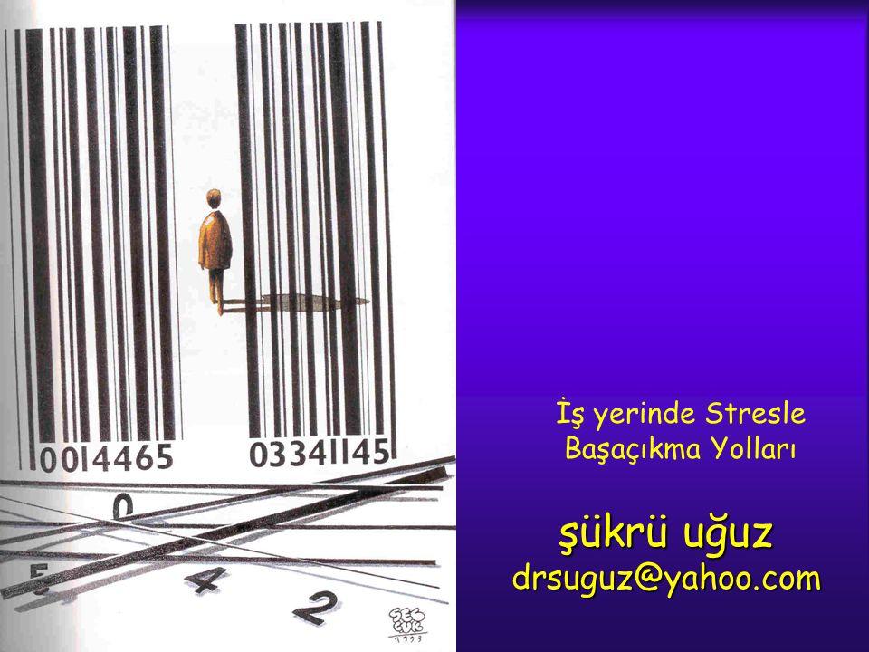 İş yerinde Stresle Başaçıkma Yolları şükrü uğuz drsuguz@yahoo.com