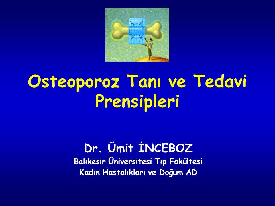 Osteoporoz Tanı ve Tedavi Prensipleri Dr. Ümit İNCEBOZ Balıkesir Üniversitesi Tıp Fakültesi Kadın Hastalıkları ve Doğum AD