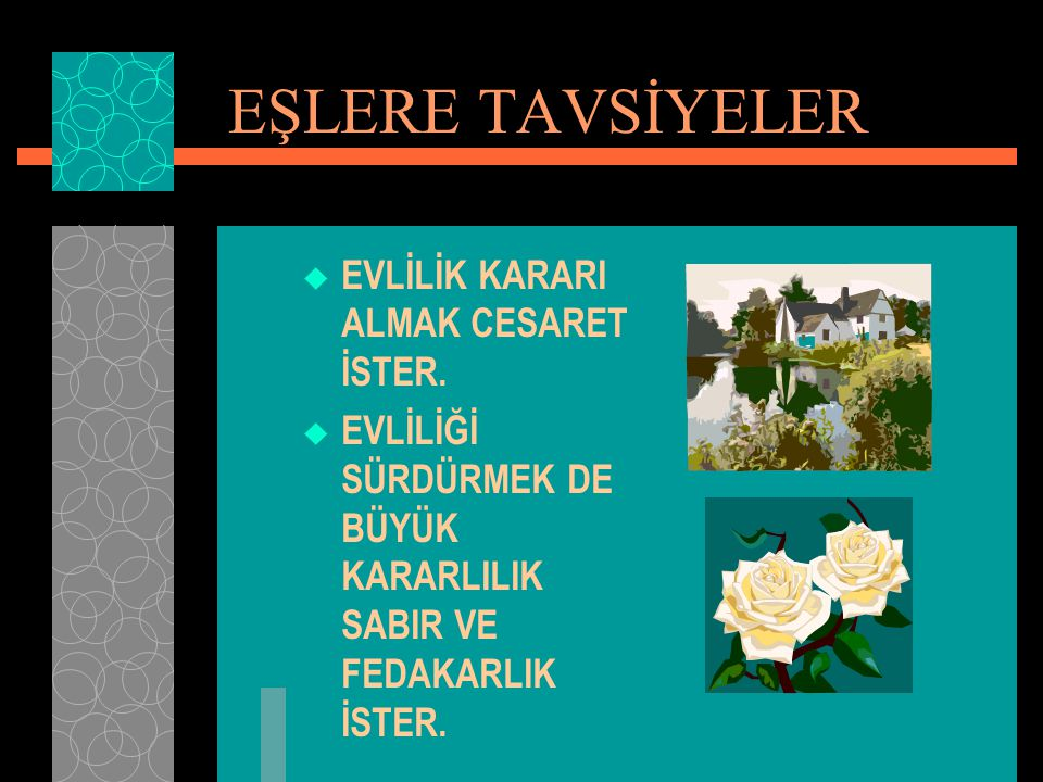 EŞLERE TAVSİYELER  EVLİLİK KARARI ALMAK CESARET İSTER.