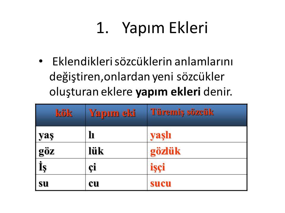 1.Yapım Ekleri Eklendikleri sözcüklerin anlamlarını değiştiren,onlardan yeni sözcükler oluşturan eklere yapım ekleri denir.