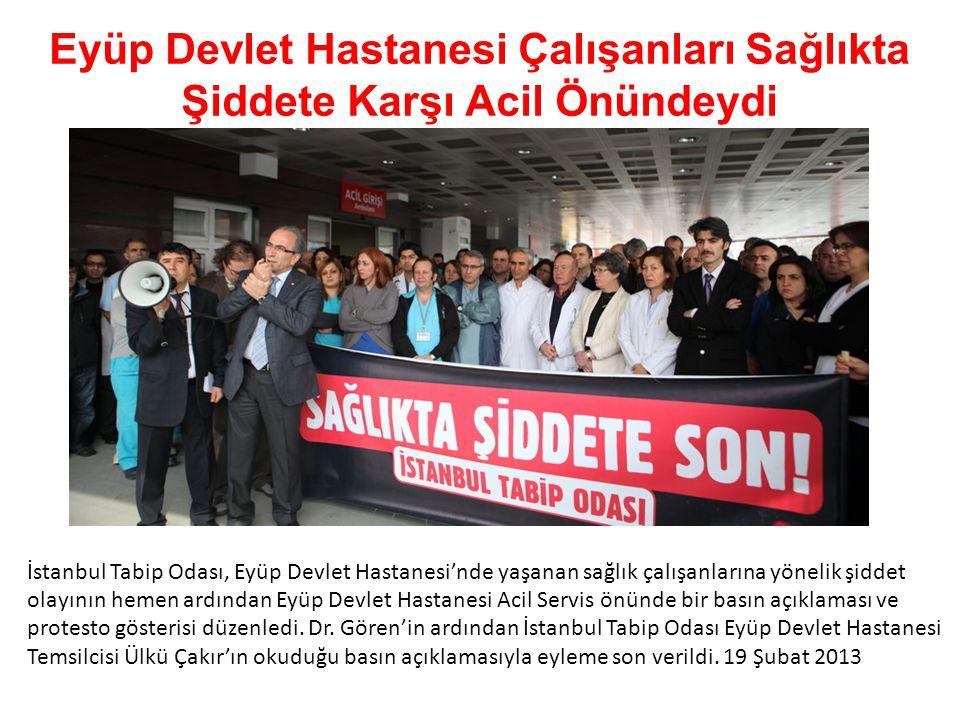 Eyüp Devlet Hastanesi Çalışanları Sağlıkta Şiddete Karşı Acil Önündeydi İstanbul Tabip Odası, Eyüp Devlet Hastanesi'nde yaşanan sağlık çalışanlarına yönelik şiddet olayının hemen ardından Eyüp Devlet Hastanesi Acil Servis önünde bir basın açıklaması ve protesto gösterisi düzenledi.