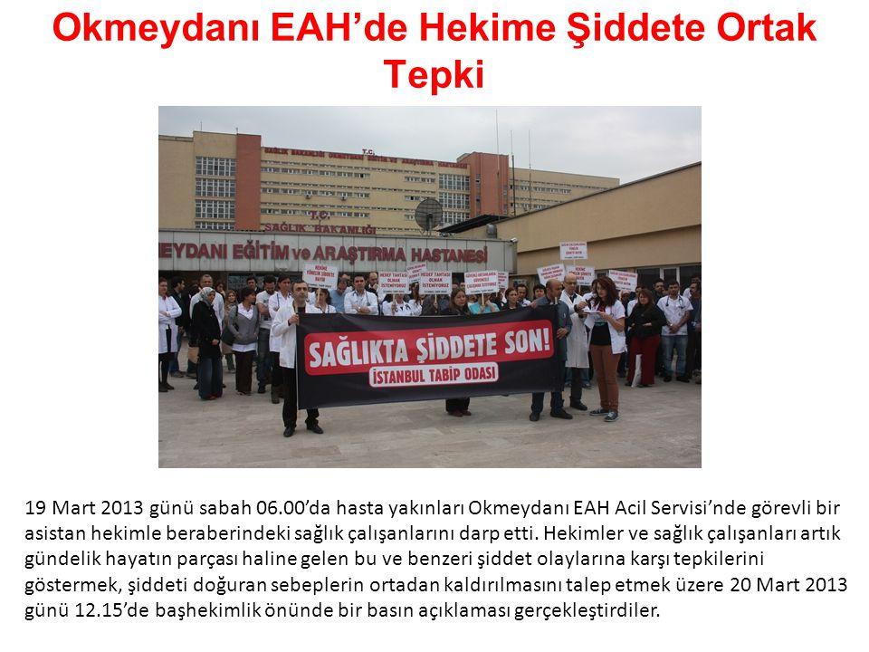 Okmeydanı EAH'de Hekime Şiddete Ortak Tepki 19 Mart 2013 günü sabah 06.00'da hasta yakınları Okmeydanı EAH Acil Servisi'nde görevli bir asistan hekimle beraberindeki sağlık çalışanlarını darp etti.