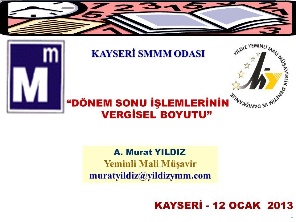 """DÖNEM SONU İŞLEMLERİNİN VERGİSEL BOYUTU & A. MURAT YILDIZ-YMM """"DÖNEM SONU İŞLEMLERİNİN VERGİSEL BOYUTU"""" KAYSERİ - 12 OCAK 2013 1 A. Murat YILDIZ Yemin"""
