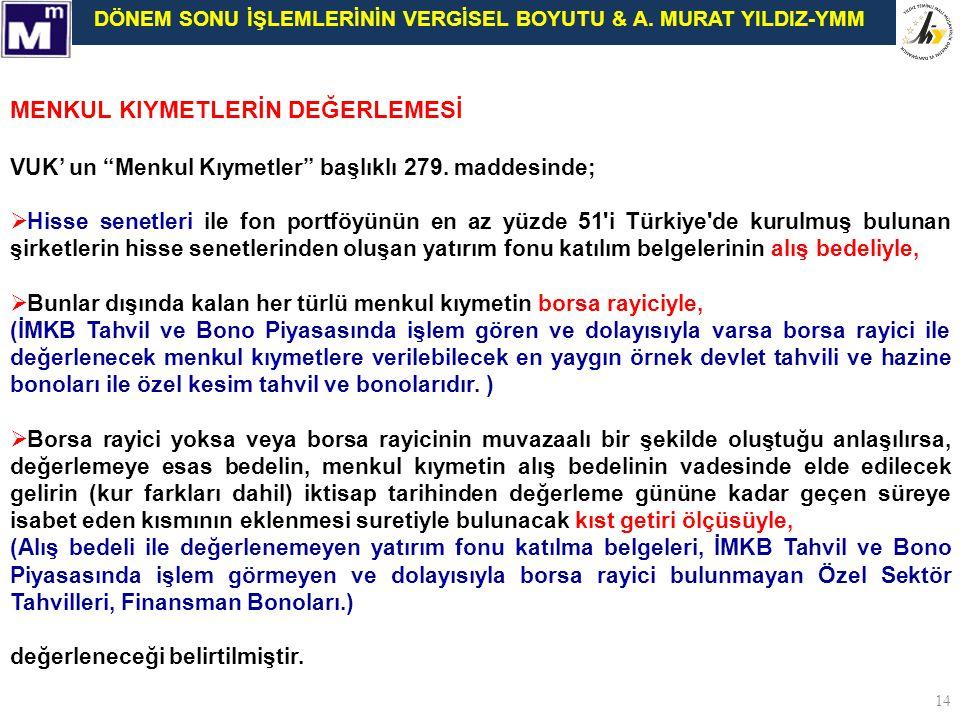 """DÖNEM SONU İŞLEMLERİNİN VERGİSEL BOYUTU & A. MURAT YILDIZ-YMM 14 MENKUL KIYMETLERİN DEĞERLEMESİ VUK' un """"Menkul Kıymetler"""" başlıklı 279. maddesinde; """