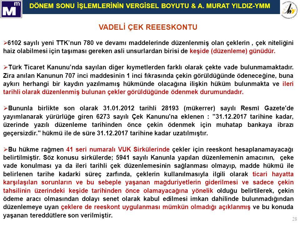 DÖNEM SONU İŞLEMLERİNİN VERGİSEL BOYUTU & A. MURAT YILDIZ-YMM VADELİ ÇEK REEESKONTU  6102 sayılı yeni TTK'nun 780 ve devamı maddelerinde düzenlenmiş