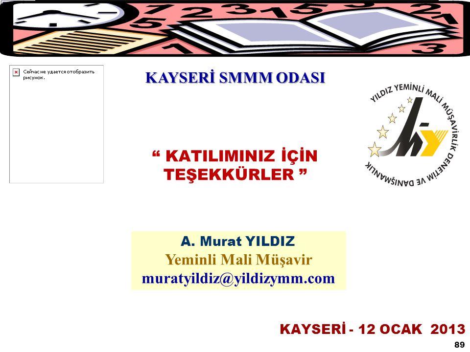 """DÖNEM SONU İŞLEMLERİNİN VERGİSEL BOYUTU & A. MURAT YILDIZ-YMM """" KATILIMINIZ İÇİN TEŞEKKÜRLER """" KAYSERİ - 12 OCAK 2013 89 A. Murat YILDIZ Yeminli Mali"""