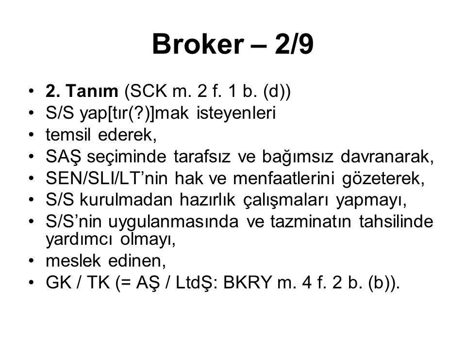 Broker – 2/9 2. Tanım (SCK m. 2 f. 1 b. (d)) S/S yap[tır(?)]mak isteyenleri temsil ederek, SAŞ seçiminde tarafsız ve bağımsız davranarak, SEN/SLI/LT'n