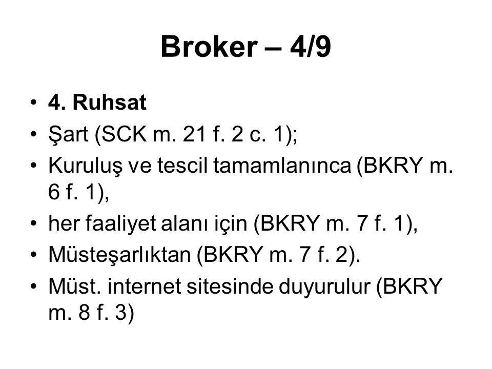 Broker – 4/9 4. Ruhsat Şart (SCK m. 21 f. 2 c. 1); Kuruluş ve tescil tamamlanınca (BKRY m. 6 f. 1), her faaliyet alanı için (BKRY m. 7 f. 1), Müsteşar