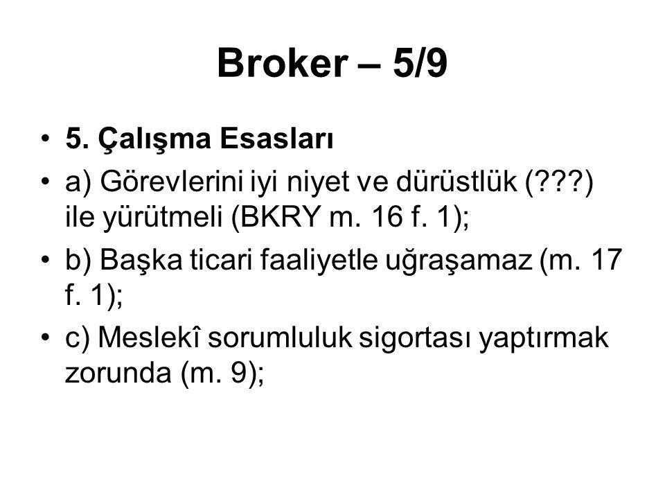 Broker – 5/9 5. Çalışma Esasları a) Görevlerini iyi niyet ve dürüstlük (???) ile yürütmeli (BKRY m. 16 f. 1); b) Başka ticari faaliyetle uğraşamaz (m.