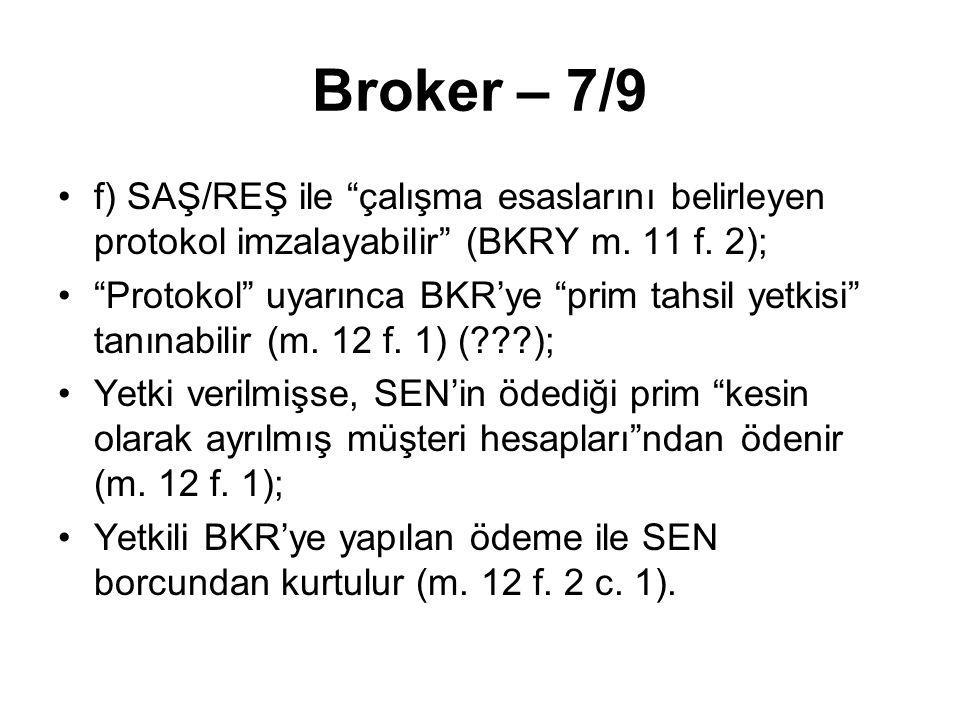 """Broker – 7/9 f) SAŞ/REŞ ile """"çalışma esaslarını belirleyen protokol imzalayabilir"""" (BKRY m. 11 f. 2); """"Protokol"""" uyarınca BKR'ye """"prim tahsil yetkisi"""""""