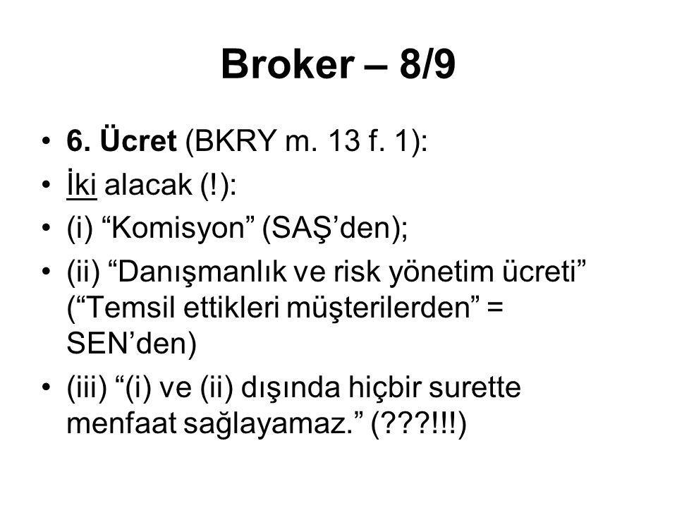 """Broker – 8/9 6. Ücret (BKRY m. 13 f. 1): İki alacak (!): (i) """"Komisyon"""" (SAŞ'den); (ii) """"Danışmanlık ve risk yönetim ücreti"""" (""""Temsil ettikleri müşter"""
