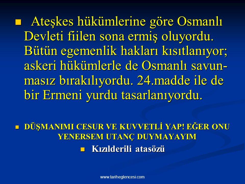 Ateşkes hükümlerine göre Osmanlı Devleti fiilen sona ermiş oluyordu. Bütün egemenlik hakları kısıtlanıyor; askeri hükümlerle de Osmanlı savun- masız b