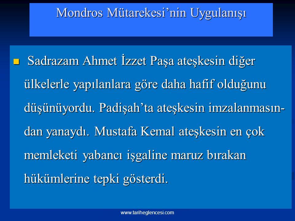 Mondros Mütarekesi'nin Uygulanışı Sadrazam Ahmet İzzet Paşa ateşkesin diğer ülkelerle yapılanlara göre daha hafif olduğunu düşünüyordu. Padişah'ta ate