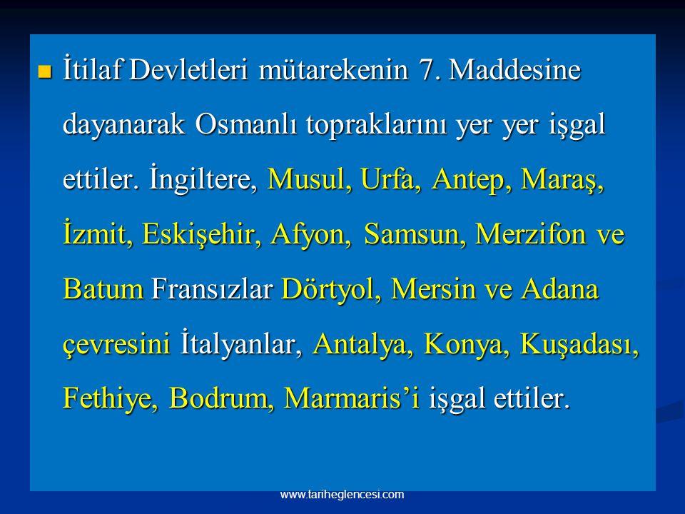 İtilaf Devletleri mütarekenin 7. Maddesine dayanarak Osmanlı topraklarını yer yer işgal ettiler. İngiltere, Musul, Urfa, Antep, Maraş, İzmit, Eskişehi