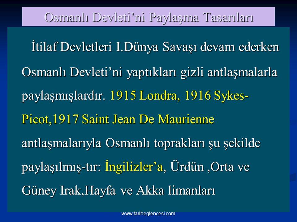 Osmanlı Devleti'ni Paylaşma Tasarıları İtilaf Devletleri I.Dünya Savaşı devam ederken Osmanlı Devleti'ni yaptıkları gizli antlaşmalarla paylaşmışlardı