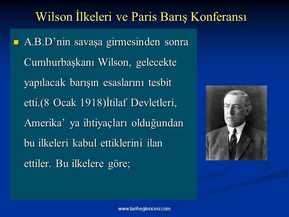 Wilson İlkeleri ve Paris Barış Konferansı Wilson İlkeleri ve Paris Barış Konferansı A.B.D'nin savaşa girmesinden sonra Cumhurbaşkanı Wilson, gelecekte