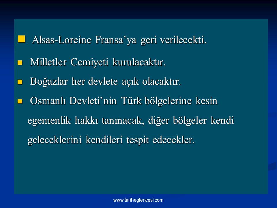 Alsas-Loreine Fransa'ya geri verilecekti. Alsas-Loreine Fransa'ya geri verilecekti. Milletler Cemiyeti kurulacaktır. Milletler Cemiyeti kurulacaktır.