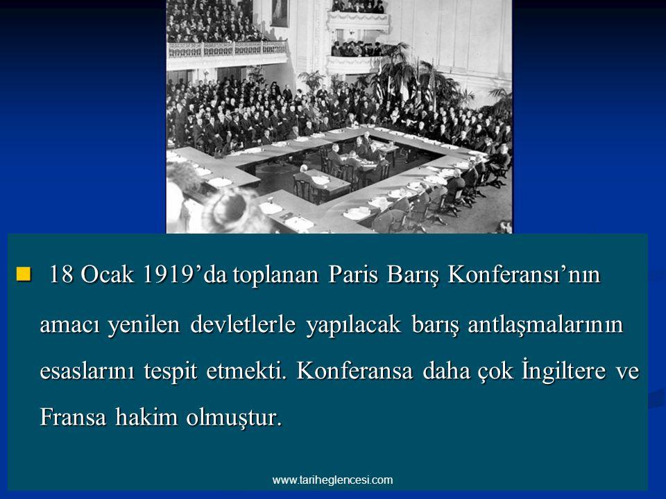 18 Ocak 1919'da toplanan Paris Barış Konferansı'nın amacı yenilen devletlerle yapılacak barış antlaşmalarının esaslarını tespit etmekti. Konferansa da