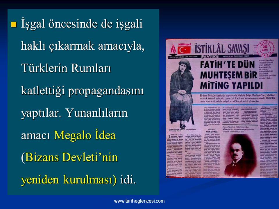 İşgal öncesinde de işgali haklı çıkarmak amacıyla, Türklerin Rumları katlettiği propagandasını yaptılar. Yunanlıların amacı Megalo İdea (Bizans Devlet