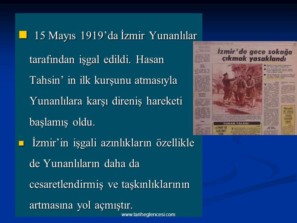 15 Mayıs 1919'da İzmir Yunanlılar tarafından işgal edildi. Hasan Tahsin' in ilk kurşunu atmasıyla Yunanlılara karşı direniş hareketi başlamış oldu. 15
