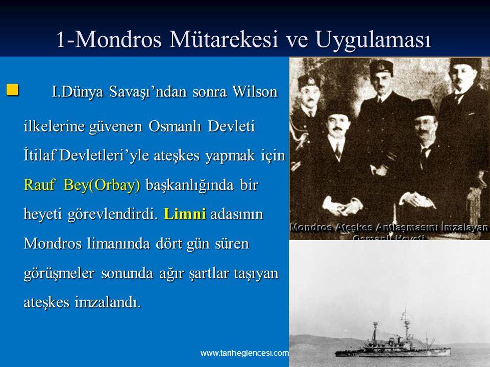 1 -Mondros Mütarekesi ve Uygulaması I.Dünya Savaşı'ndan sonra Wilson ilkelerine güvenen Osmanlı Devleti İtilaf Devletleri'yle ateşkes yapmak için Rauf