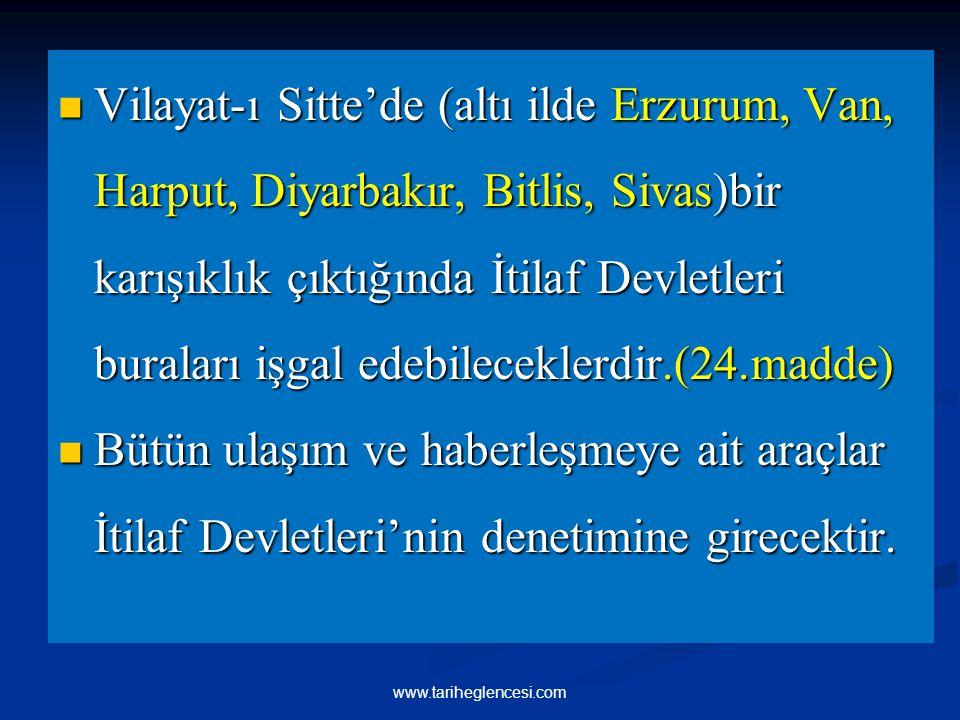 Vilayat-ı Sitte'de (altı ilde Erzurum, Van, Harput, Diyarbakır, Bitlis, Sivas)bir karışıklık çıktığında İtilaf Devletleri buraları işgal edebilecekler