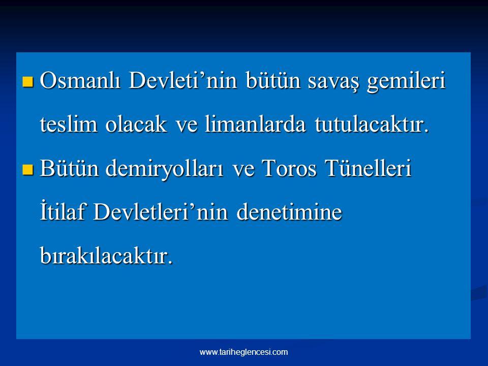 Osmanlı Devleti'nin bütün savaş gemileri teslim olacak ve limanlarda tutulacaktır. Osmanlı Devleti'nin bütün savaş gemileri teslim olacak ve limanlard